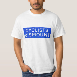 CYCLISTS DISMOUNT T-Shirt