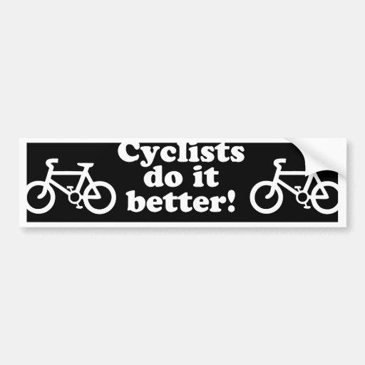 cyclists do it better car bumper sticker