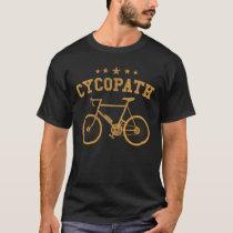 Cycopath Funny Cycling Cyclist Humor Gift T-Shirt