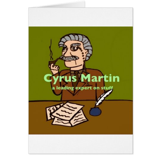 Cyrus Martin; a leading expert on stuff Card