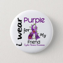 Cystic Fibrosis I Wear Purple For My Friend 43 Button