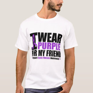 Cystic Fibrosis I Wear Purple For My Friend T-Shirt