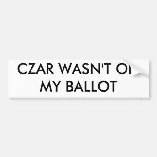 CZAR WASN'T ON MY BALLOT BUMPER STICKER