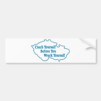 Czech Yourself Before You Wreck Yourself Bumper Sticker
