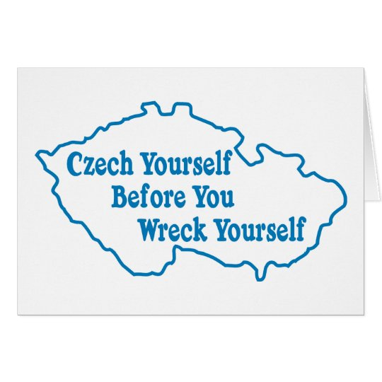 Czech Yourself Before You Wreck Yourself Card