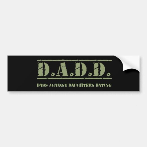 D.A.D.D. Dads Against Daughters Dating Bumper Stickers
