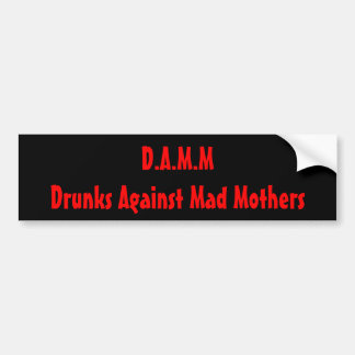 D.A.M.M.- Drunks Against Mad Mothers Bumper Stickers