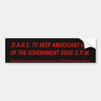 D.A.R.E. TO KEEP AMERICANS OFF OF THE GOVERNMEN... BUMPER STICKER
