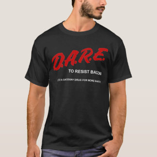 D.A.R.E. To Resist Bacon T-Shirt