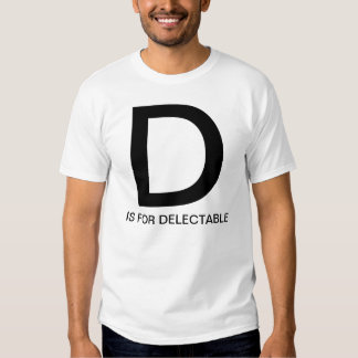 D is for Delectable Tee Shirt