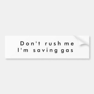 D o n ' t   r u s h  m e   I ' m   s a v i... Bumper Sticker