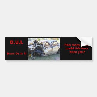 D.U.I. Don't Do It!! Car Bumper Sticker