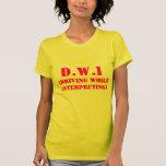 D.W.I, (Driving While Interpreting) T-shirts