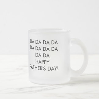 DA DA DA DA DA DA DA DA DA DA        HAPPY FATH... FROSTED GLASS COFFEE MUG