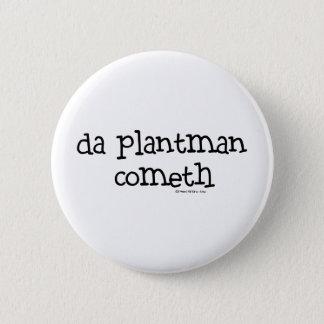 da plant man cometh button