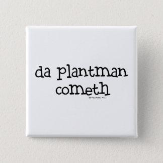 da plant man cometh pinback button