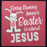 "Dabbing Bunny Easter Is About Jesus Napkin<br><div class=""desc"">Awesome dancing rabbit loves to dab dance in cute happy pose saying Every Bunny Knows Easter is about Jesus. Unique gift for spring holiday celebration and egg hunting at church. Funny cool Christian humor.</div>"