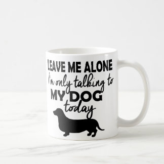Dachshund...I'm Only Talking To My Dog Coffee Mug