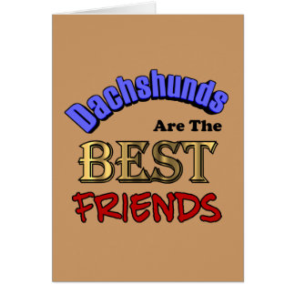Dachshunds Are The Best Friends Greeting Card