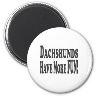 Dachshunds Have More Fun! 2 Inch Round Magnet