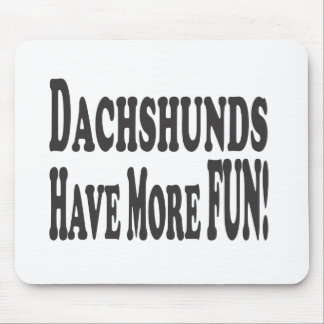 Dachshunds Have More Fun! Mouse Pad