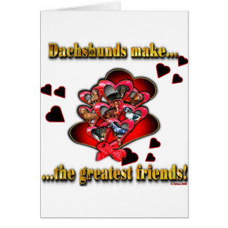 DACHSHUNDS MAKE THE GREATEST FRIENDS CARD