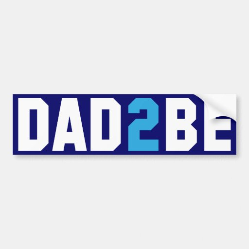 Dad2Be - Dad to Be Bumper Stickers