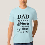 Dad A Son's First Hero A Daughter's First Love Tee Shirt