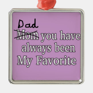 Dad Always My Favorite Funny Joke Fathers Day Metal Ornament