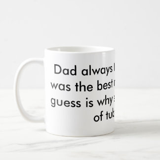 Dad always thought laughter was the best medici... classic white coffee mug