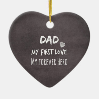 Dad and Daughter Quote: First Love, Forever Hero Ceramic Ornament