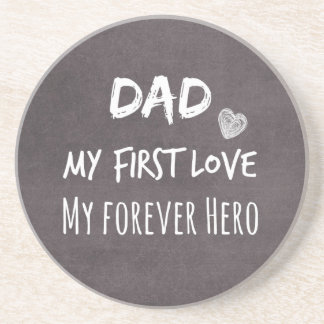 Dad and Daughter Quote: First Love, Forever Hero Sandstone Coaster