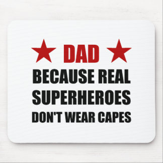 Dad Because Real Superheroes Do Not Wear Capes Mouse Pad
