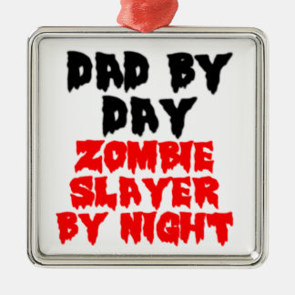 DAD BY DAY. ZOMBIE SLAYER BY NIGHT METAL ORNAMENT