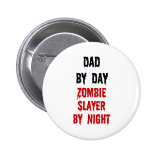 Dad By Day Zombie Slayer By Night Pinback Button