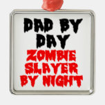 DAD BY DAY. ZOMBIE SLAYER BY NIGHT SQUARE METAL CHRISTMAS ORNAMENT