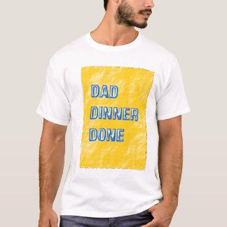 Dad, Dinner, Done Tshirt