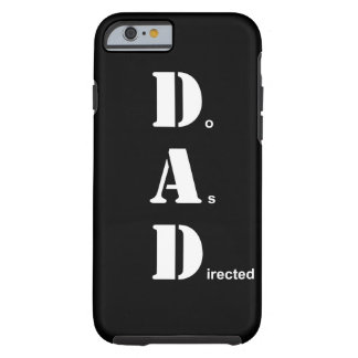 DAD, Do As Directed Tough iPhone 6 Case