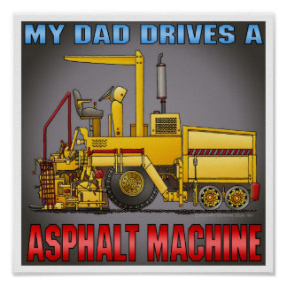 Dad Drives A Asphalt Paving Machine Poster Print