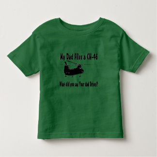 Dad Flies a CH 46 Helicopter Toddler T-shirt