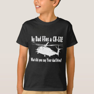 Dad Flies a CH-53e Helicopter T-Shirt