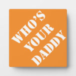 Dad Gift Ideas Dadism Sayings Who's Your Daddy Photo Plaque