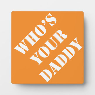 Dad Gift Ideas Dadism Sayings Who's Your Daddy Plaque