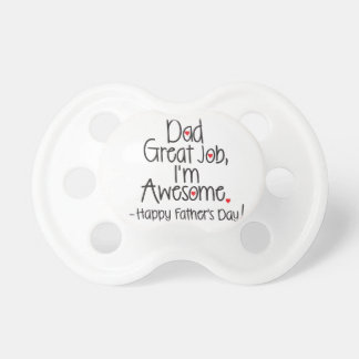 Dad Great Job I'm Awesome. Happy Father's Day Baby Pacifier