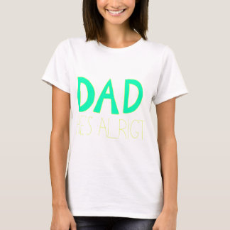 DAD He's Alright T-Shirt