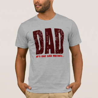 Dad: He's One Bad Mother T-Shirt