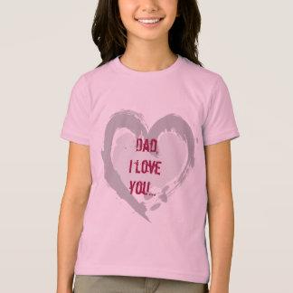 Dad, I love you... T-Shirt