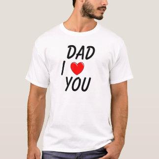 Dad I love you T-Shirt. T-Shirt