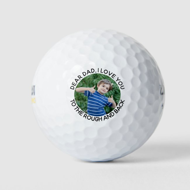 Dad I Love You to the Rough and Back Photo Golf Balls