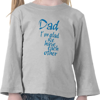 Dad I´m glad we have each other T-shirt